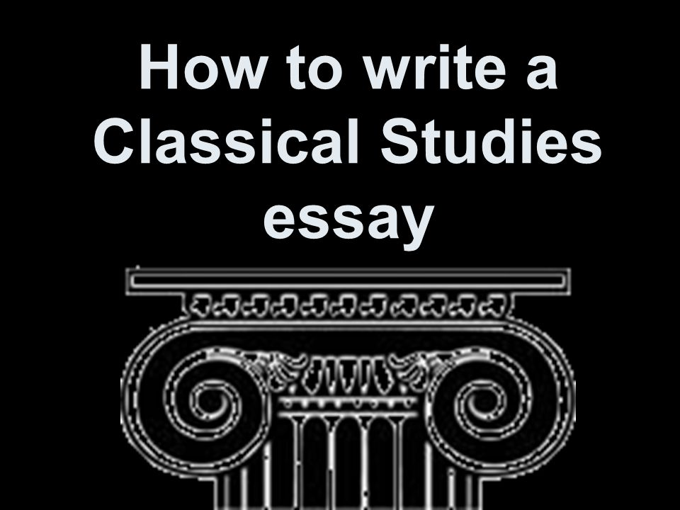 classical studies essay Classical studies i candidates should answer three questions candidates are not required to sit the unseen translation paper if they answer (a) at least two of the starred questions on each of the classical studies i and.