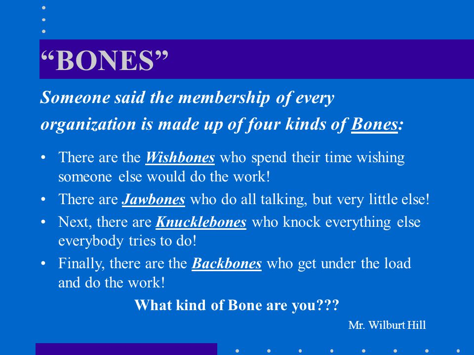What kind of Bone are you Mr. Wilburt Hill