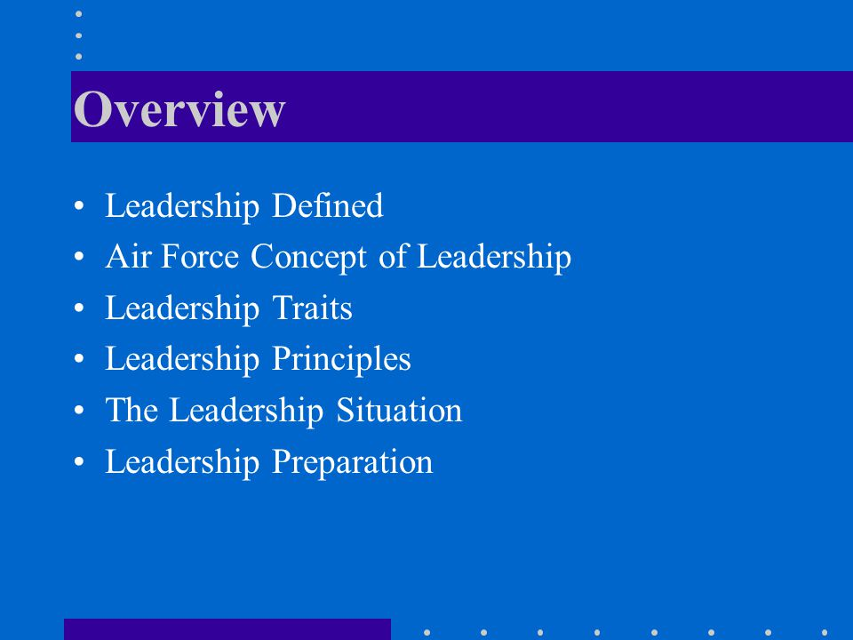 Overview Leadership Defined Air Force Concept of Leadership
