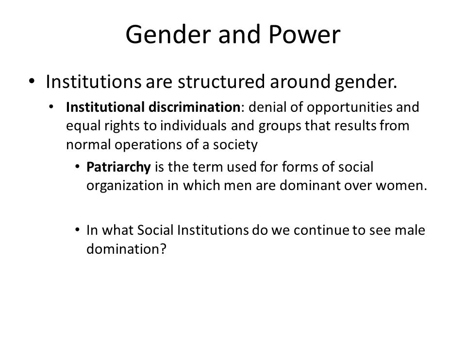 Gender and Power Institutions are structured around gender.