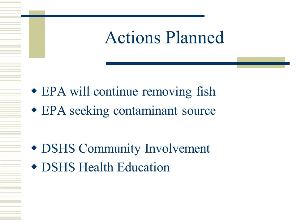 Actions Planned EPA will continue removing fish