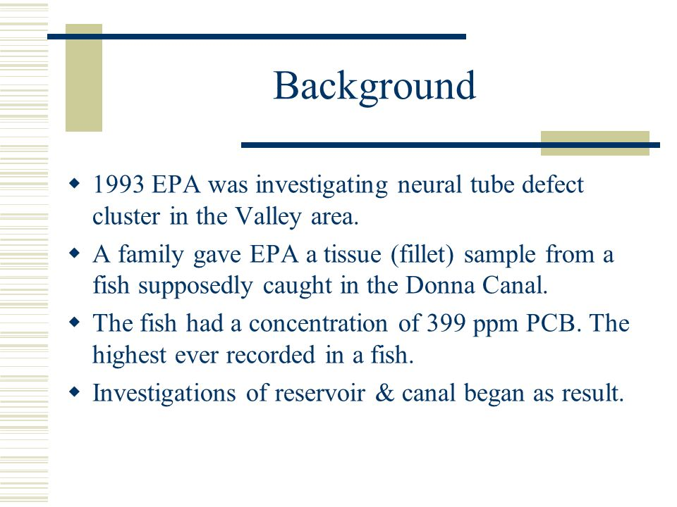 Background 1993 EPA was investigating neural tube defect cluster in the Valley area.