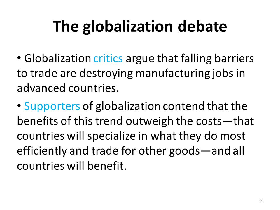 globalization do the benefits outweigh the drawbacks Do the advantages outweigh the disadvantages in today's world, globalization is an unavoidable trend of development one of its most obvious signs is the ubiquitous presence of.