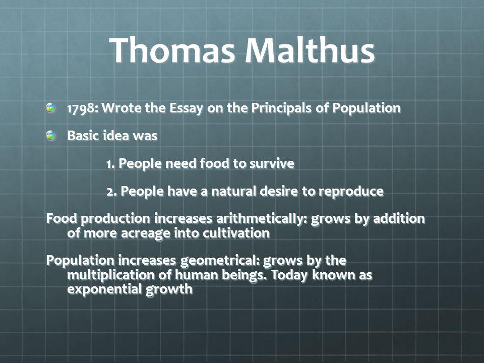 Thomas Malthus 1798: Wrote the Essay on the Principals of Population