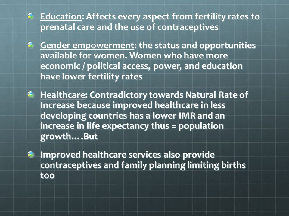 Education: Affects every aspect from fertility rates to prenatal care and the use of contraceptives
