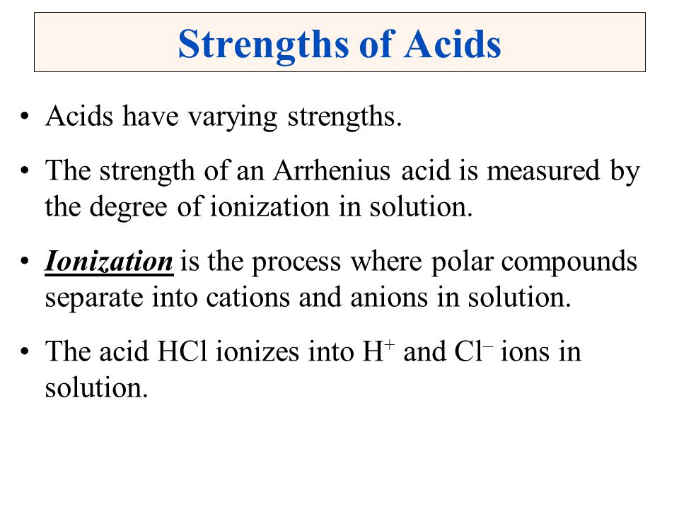 Strengths of Acids Acids have varying strengths.