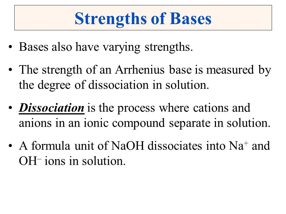 Strengths of Bases Bases also have varying strengths.