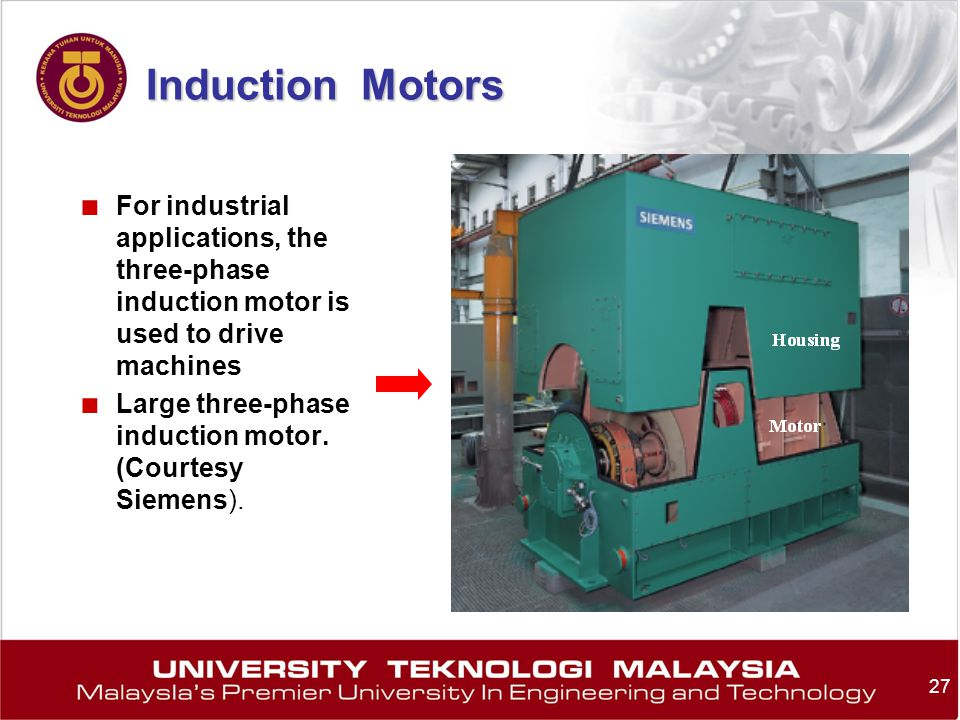 Induction Motors For industrial applications, the three-phase induction motor is used to drive machines.
