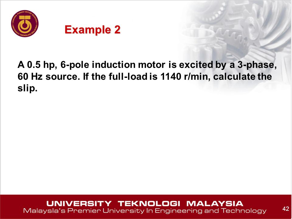Example 2 A 0.5 hp, 6-pole induction motor is excited by a 3-phase, 60 Hz source.