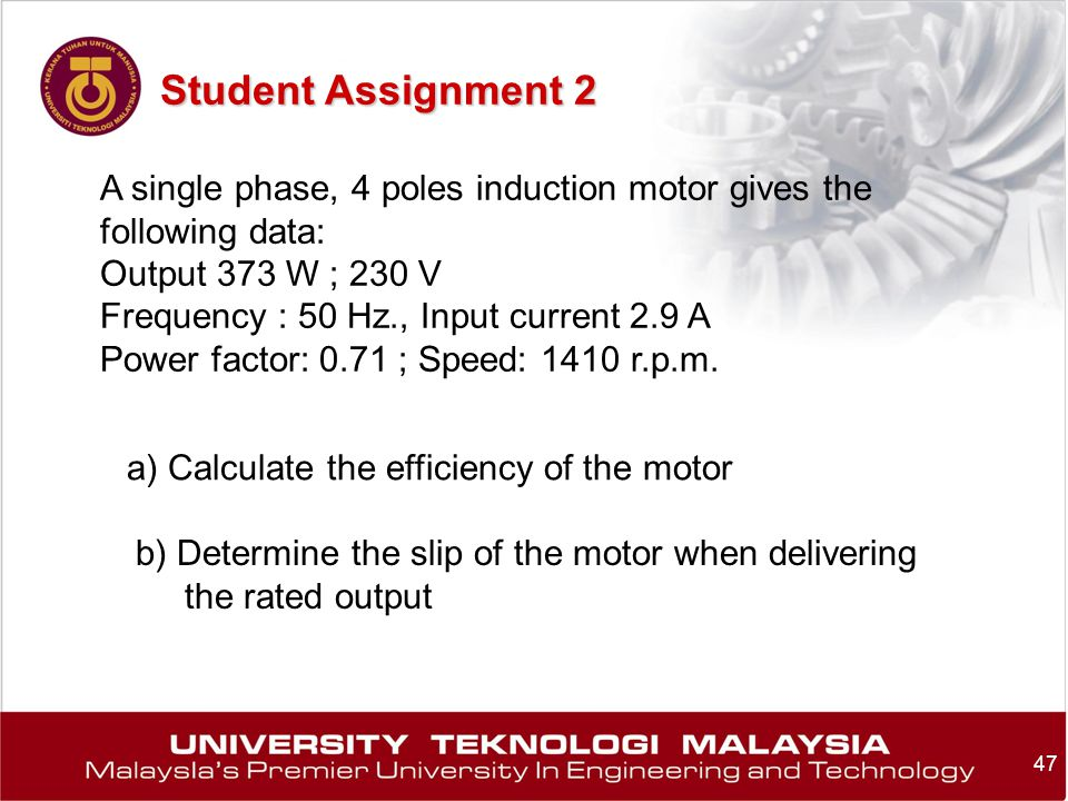 Student Assignment 2 A single phase, 4 poles induction motor gives the following data: Output 373 W ; 230 V.