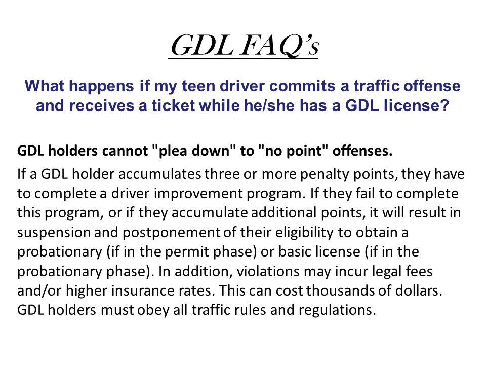GDL FAQ's What happens if my teen driver commits a traffic offense and receives a ticket while he/she has a GDL license