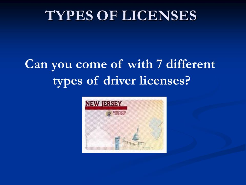 Can you come of with 7 different types of driver licenses