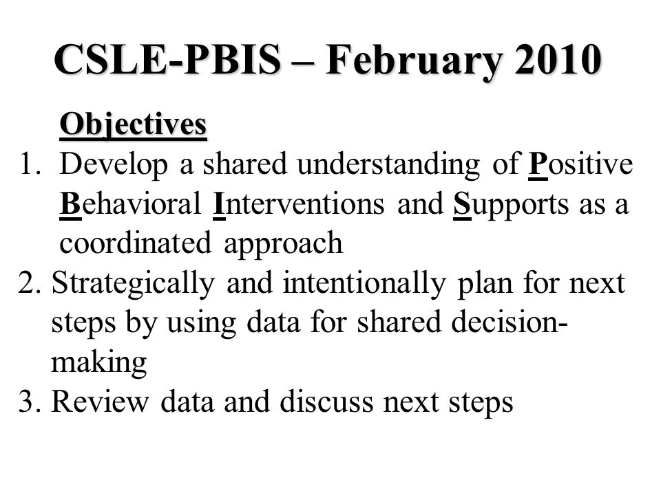 CSLE-PBIS – February 2010 Objectives