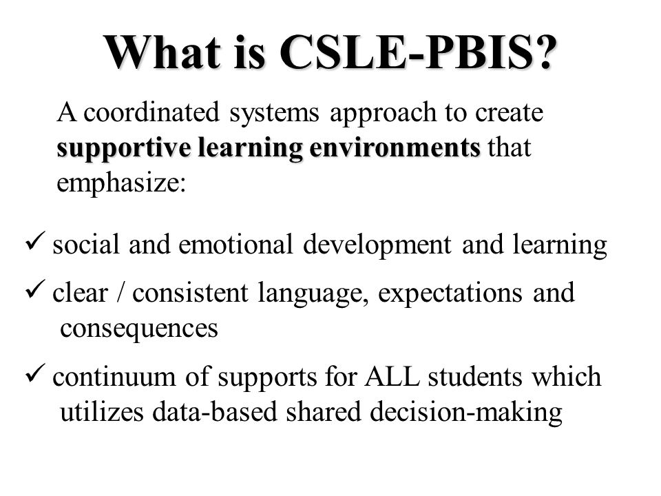 What is CSLE-PBIS A coordinated systems approach to create supportive learning environments that emphasize: