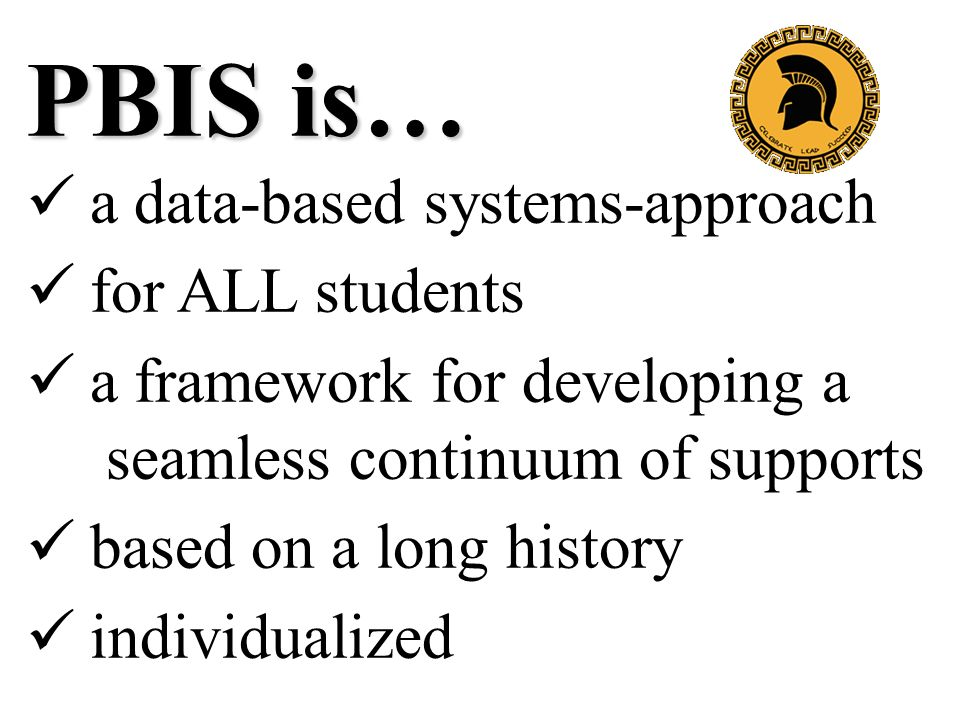 PBIS is… a data-based systems-approach for ALL students