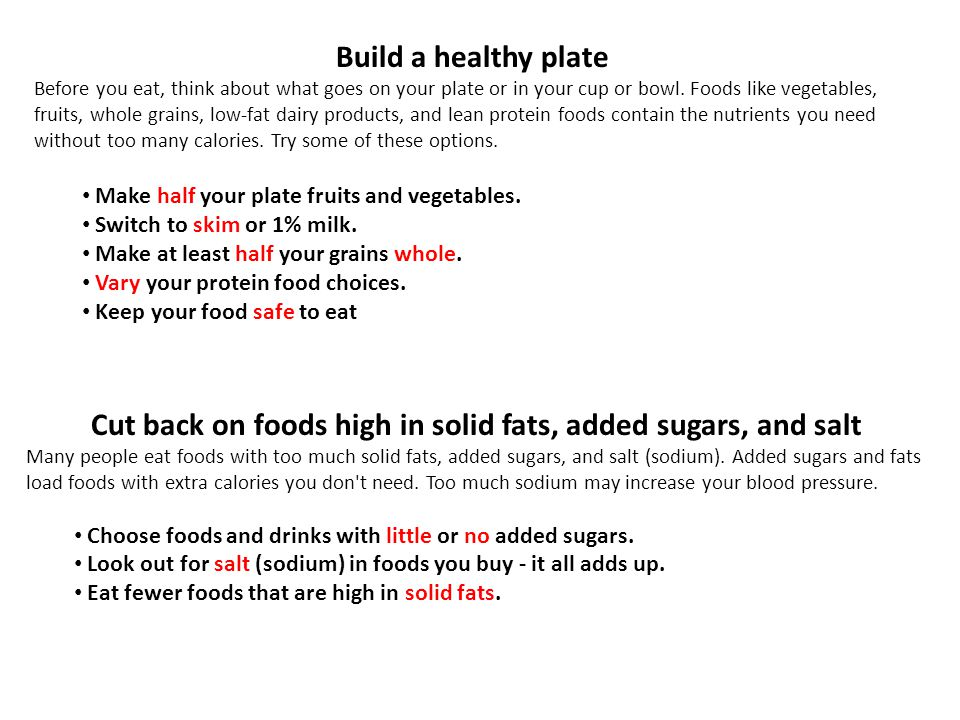 Cut back on foods high in solid fats, added sugars, and salt