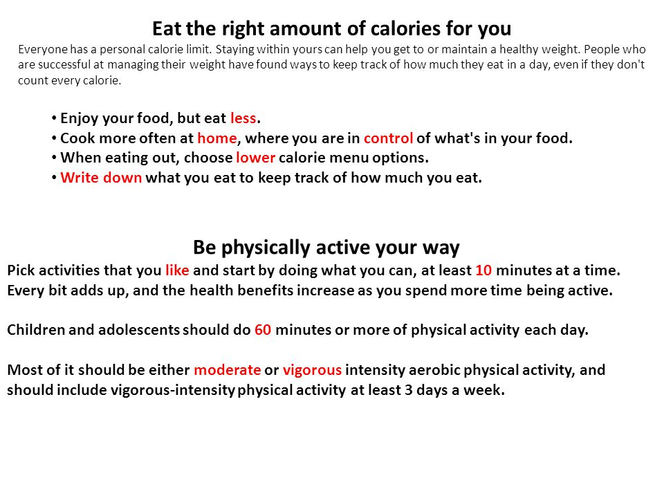 Eat the right amount of calories for you Be physically active your way