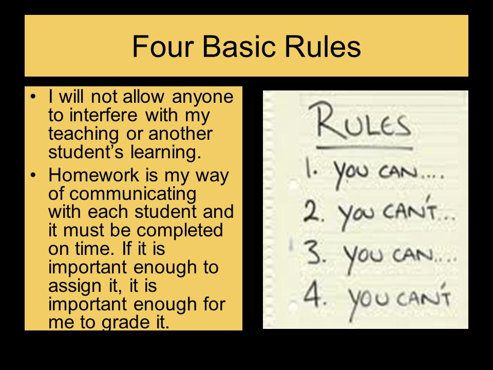 Four Basic Rules I will not allow anyone to interfere with my teaching or another student's learning.