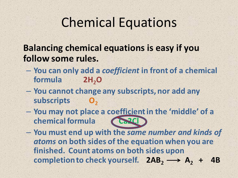 Chemical Equations Balancing chemical equations is easy if you follow some rules.