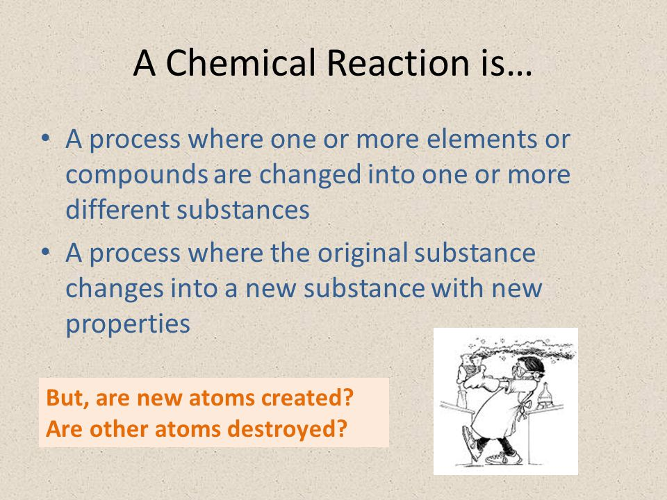 A Chemical Reaction is…