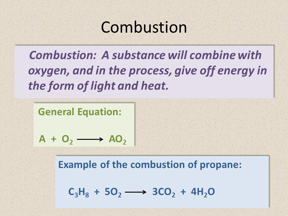 Combustion Combustion: A substance will combine with oxygen, and in the process, give off energy in the form of light and heat.