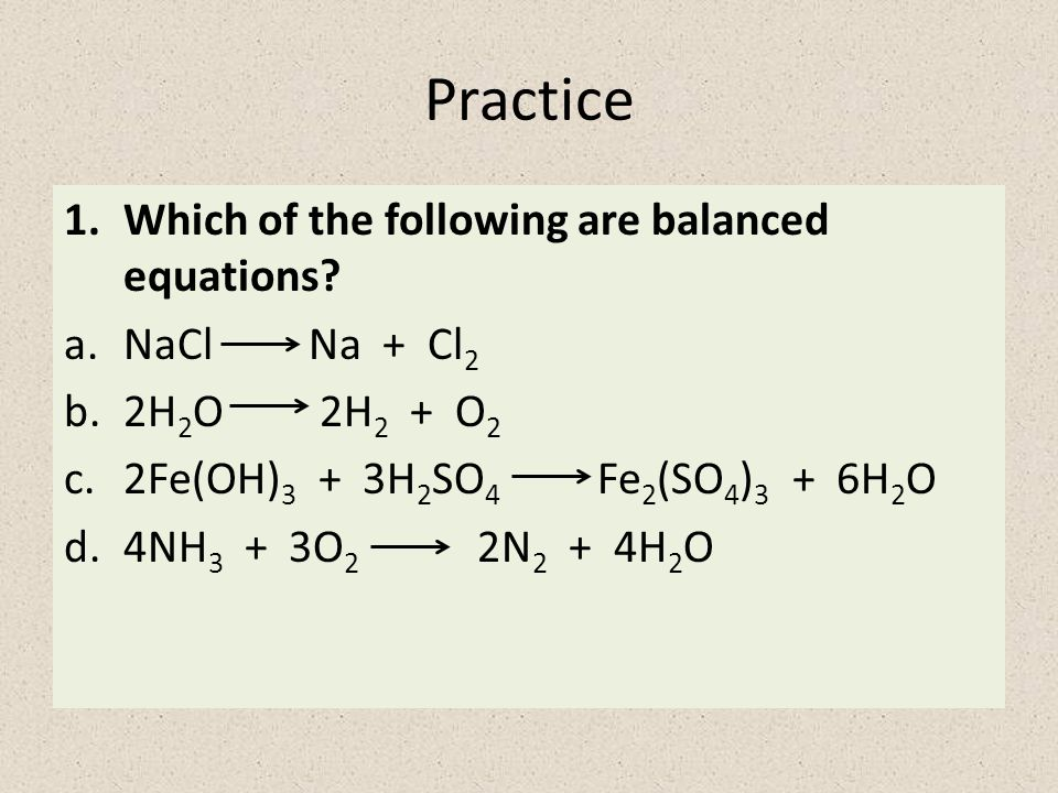 Practice Which of the following are balanced equations NaCl Na + Cl2