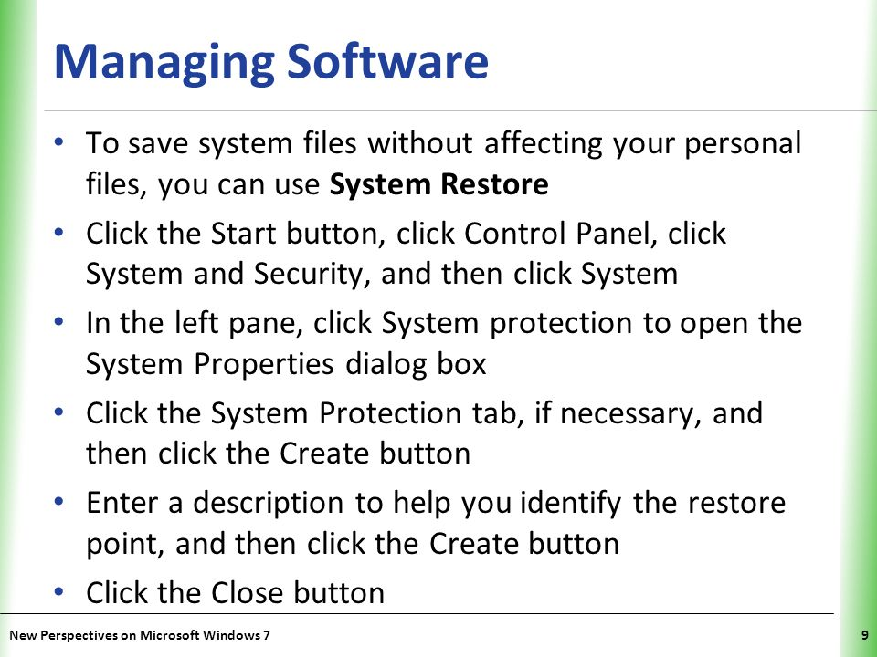 Managing Software To save system files without affecting your personal files, you can use System Restore.