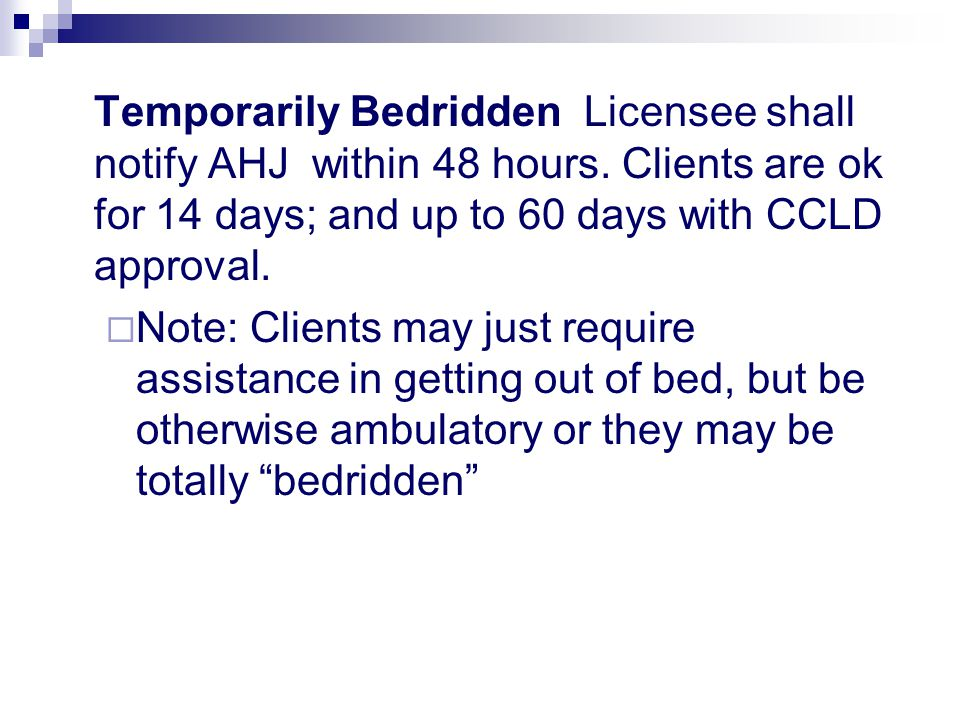 Temporarily Bedridden Licensee shall notify AHJ within 48 hours