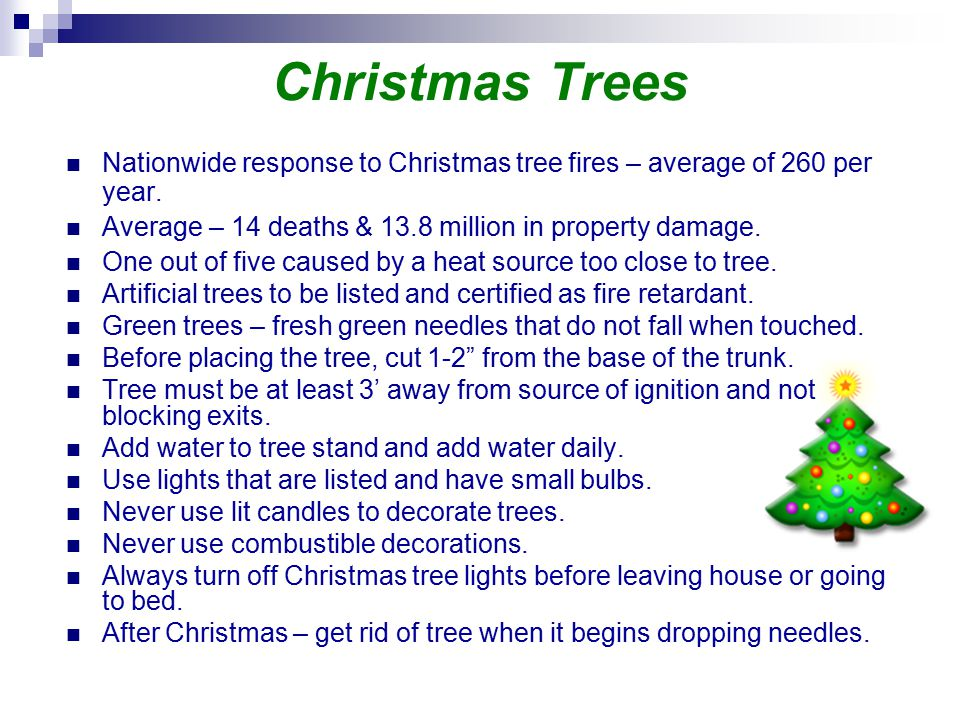 Christmas Trees Nationwide response to Christmas tree fires – average of 260 per year. Average – 14 deaths & 13.8 million in property damage.