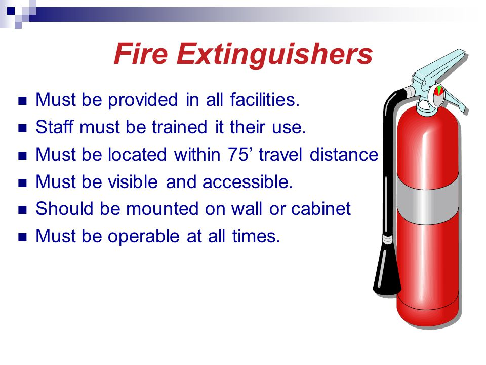 Fire Extinguishers Must be provided in all facilities.