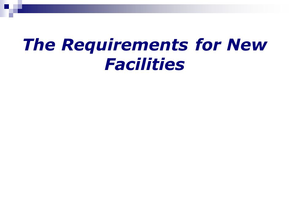 The Requirements for New Facilities