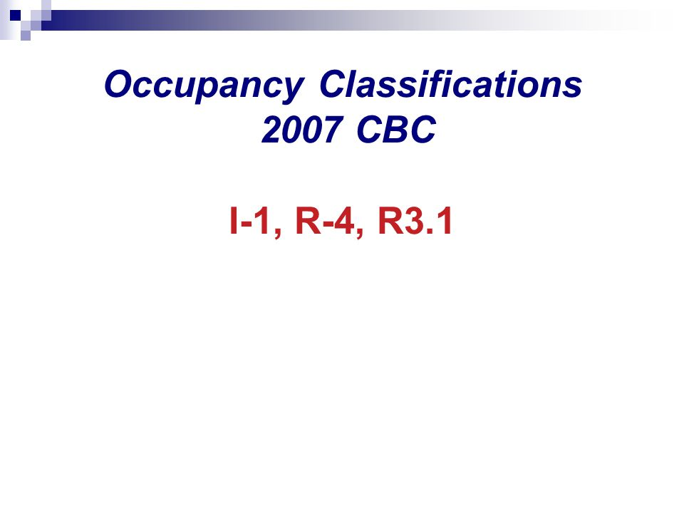 Occupancy Classifications 2007 CBC I-1, R-4, R3.1
