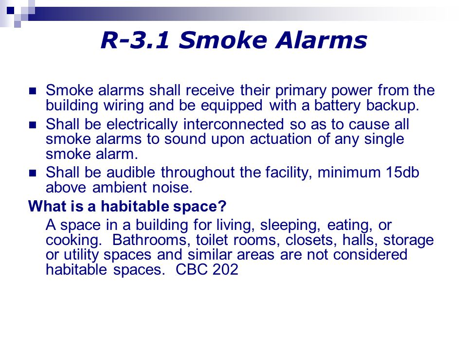 R-3.1 Smoke Alarms Smoke alarms shall receive their primary power from the building wiring and be equipped with a battery backup.