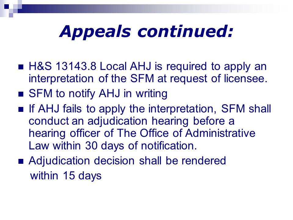 Appeals continued: H&S 13143.8 Local AHJ is required to apply an interpretation of the SFM at request of licensee.