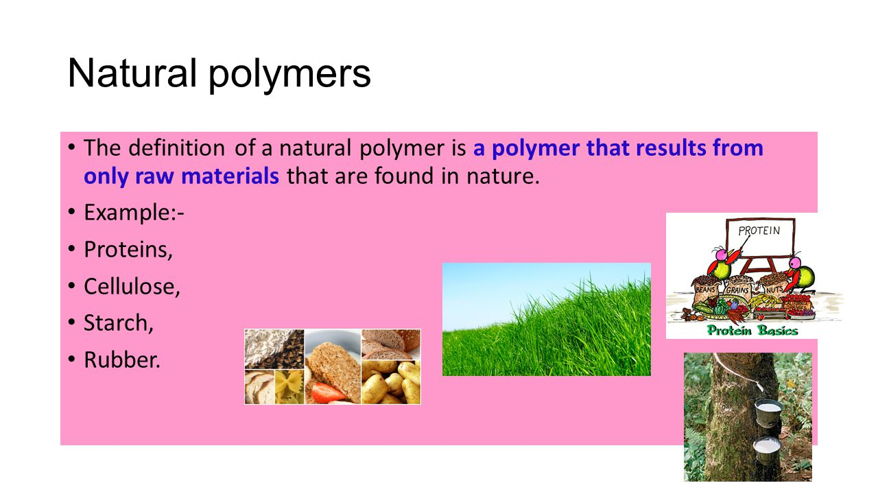 Natural polymers The definition of a natural polymer is a polymer that results from only raw materials that are found in nature.