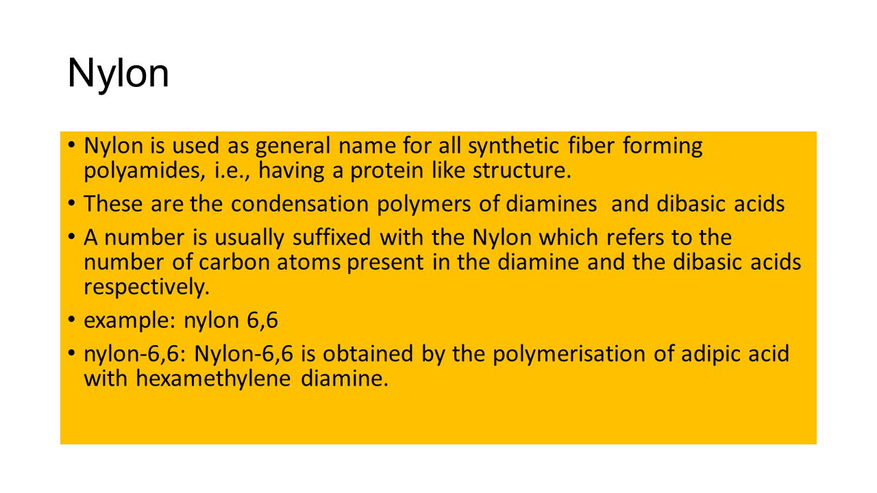 Nylon Nylon is used as general name for all synthetic fiber forming polyamides, i.e., having a protein like structure.