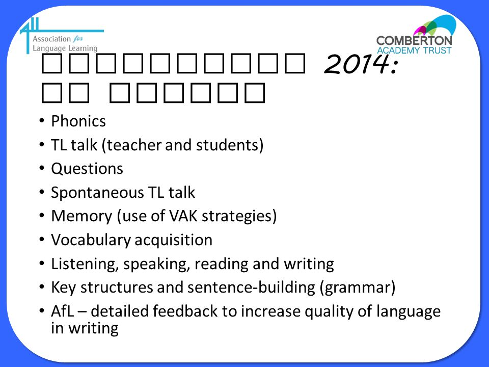 Curriculum 2014: no change Phonics TL talk (teacher and students)