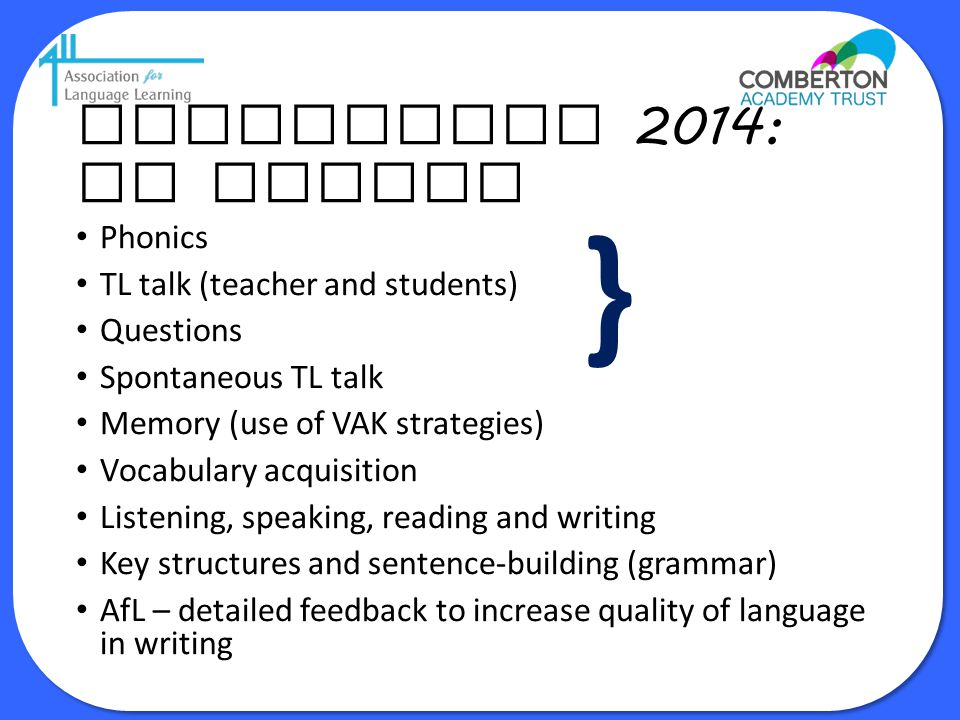 } Curriculum 2014: no change Phonics TL talk (teacher and students)