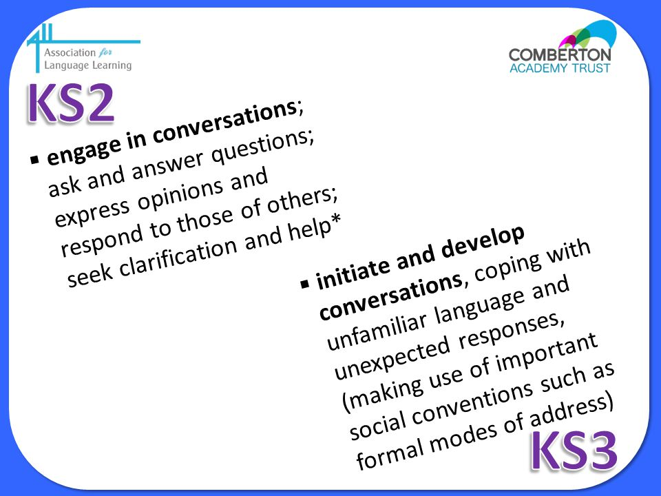 KS2 engage in conversations; ask and answer questions; express opinions and respond to those of others; seek clarification and help*