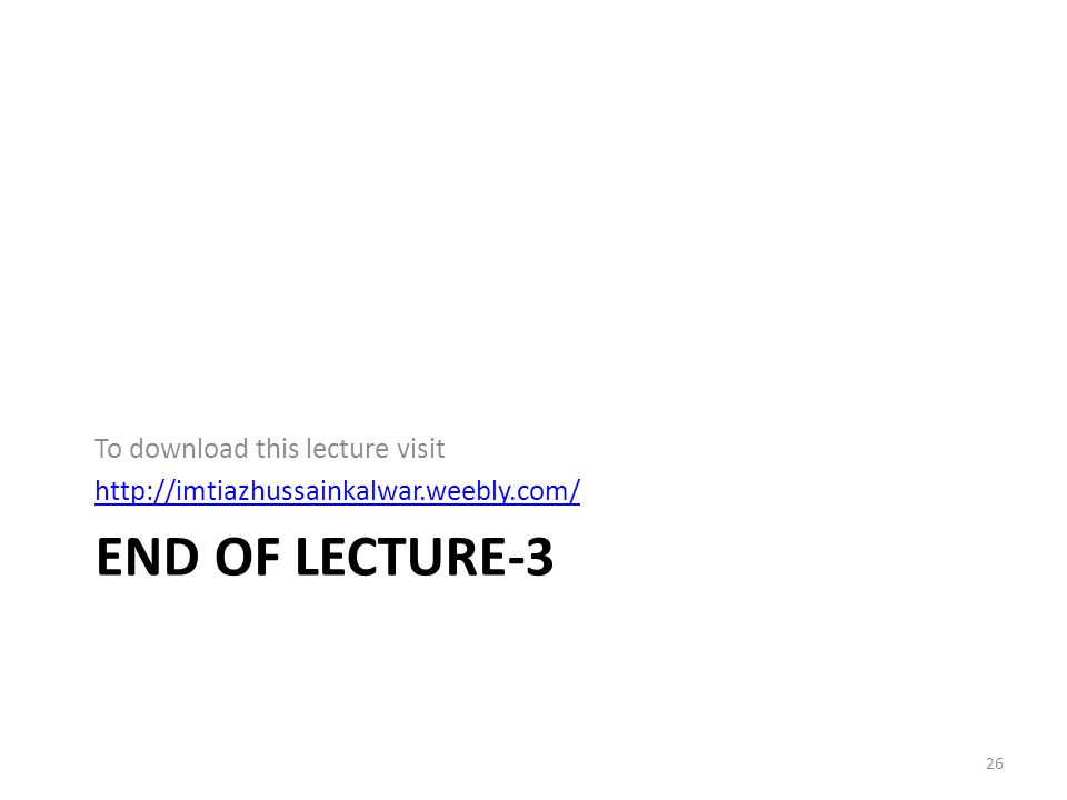 End of Lecture-3 To download this lecture visit