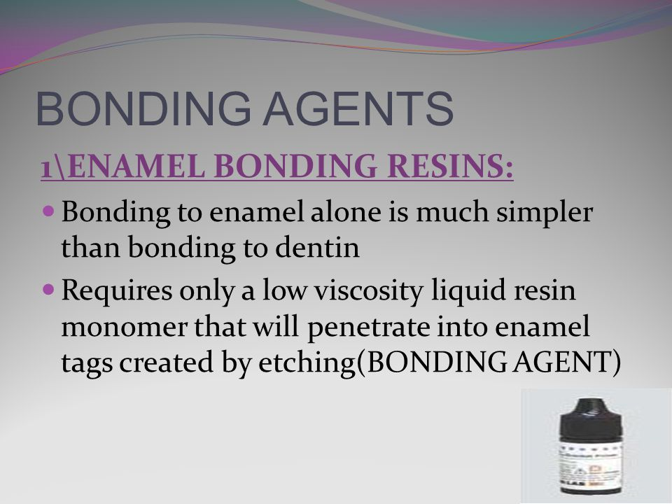 BONDING AGENTS 1\ENAMEL BONDING RESINS: