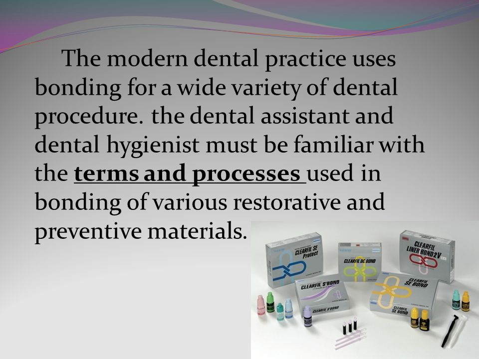 The modern dental practice uses bonding for a wide variety of dental procedure.