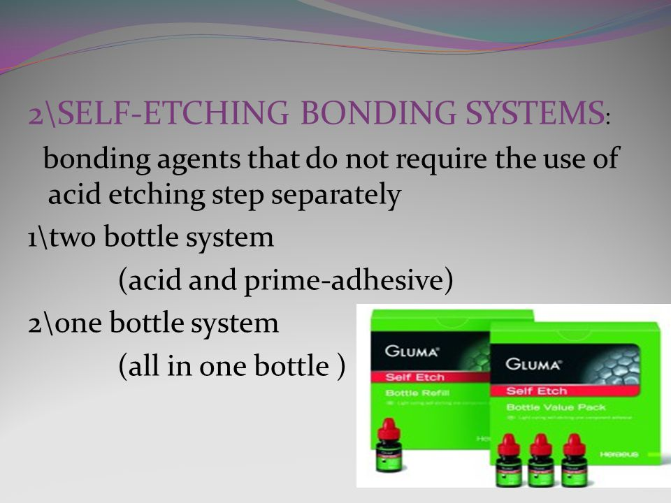 2\SELF-ETCHING BONDING SYSTEMS: