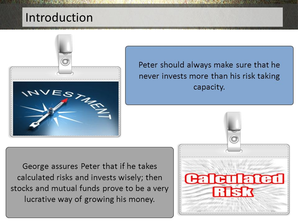Introduction Peter should always make sure that he never invests more than his risk taking capacity.