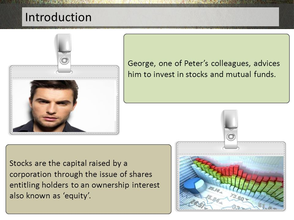 Introduction George, one of Peter's colleagues, advices him to invest in stocks and mutual funds.