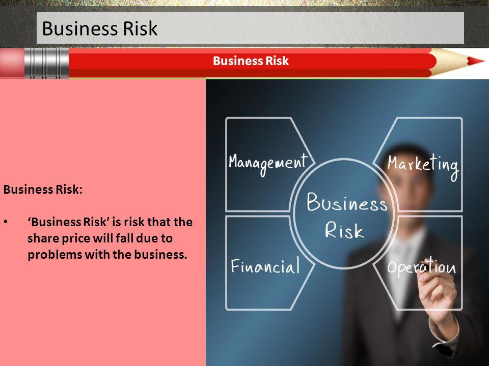 Business Risk Business Risk Business Risk: