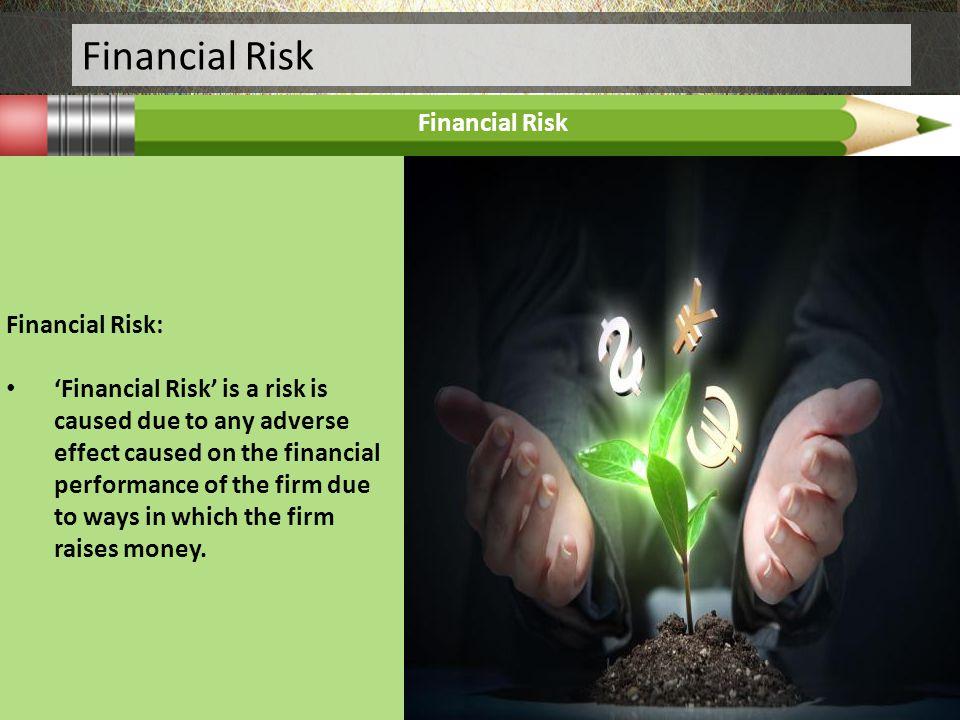 Financial Risk Financial Risk Financial Risk: