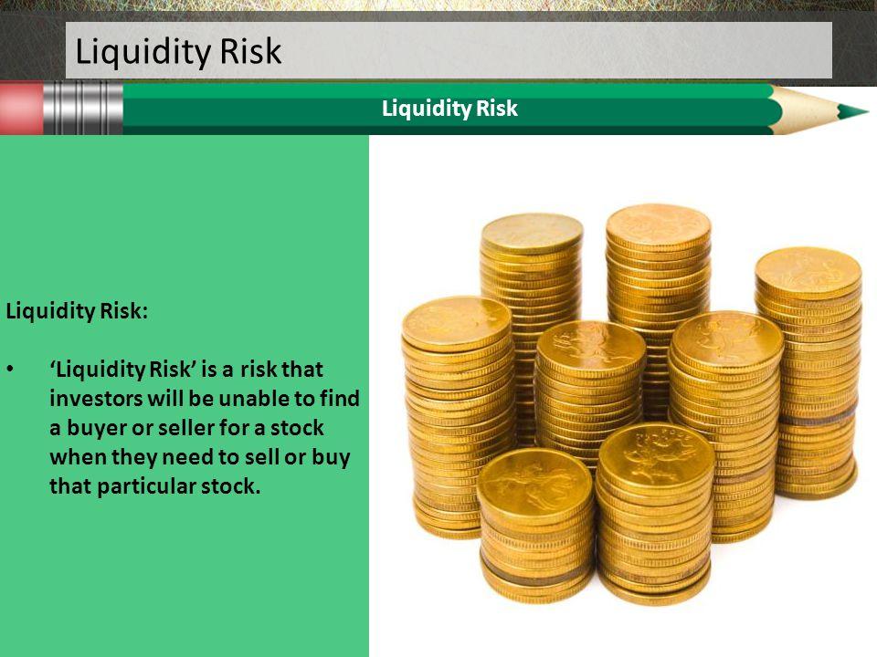 Liquidity Risk Liquidity Risk Liquidity Risk:
