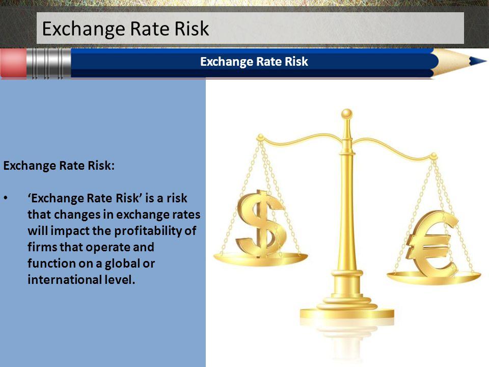Exchange Rate Risk Exchange Rate Risk Exchange Rate Risk: