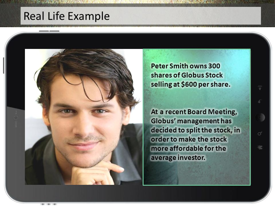Real Life Example Peter Smith owns 300 shares of Globus Stock selling at $600 per share.